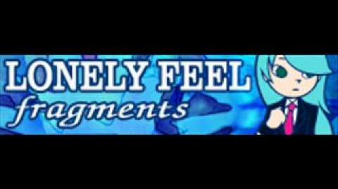 LONELY FEEL 「fragments」