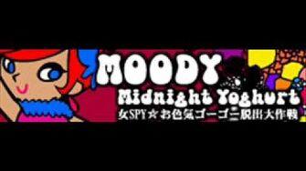 MOODY 「Midnight Yoghurt (女SPY☆お色気ゴーゴー脱出大作戦)」