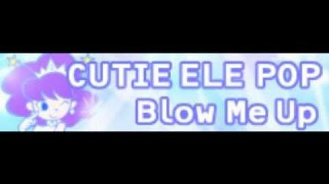CUTIE ELE POP 「Blow Me Up LONG」
