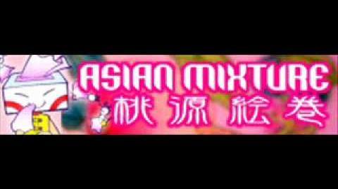 ASIAN MIXTURE 「桃源絵巻」