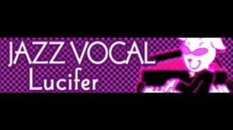 JAZZ VOCAL 「Lucifer」