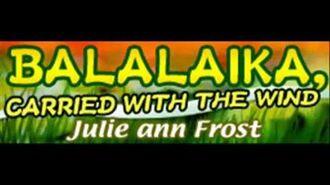 Julie ann Frost - BALALAIKA, CARRIED WITH THE WIND (HQ)