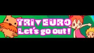 TRI▼EURO 「Let's go out!」