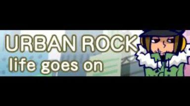 URBAN ROCK 「life goes on」