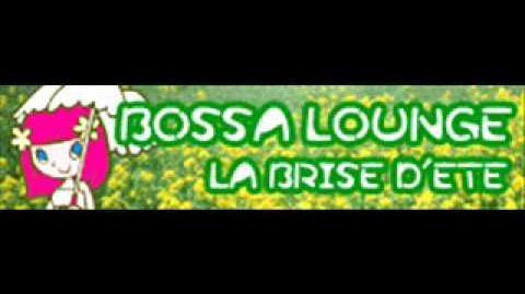 BOSSA LOUNGE 「LA BRISE D'ETE」