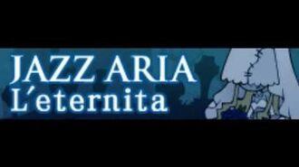 JAZZ ARIA 「L'eternita」