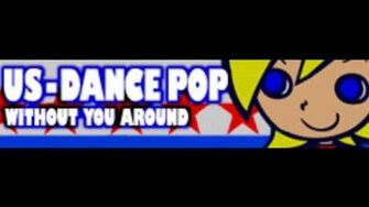 US-DANCE POP 「WITHOUT YOU AROUND」