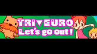 TRI▼EURO 「Let's go out! LONG」