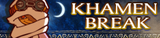 KHAMEN BREAK