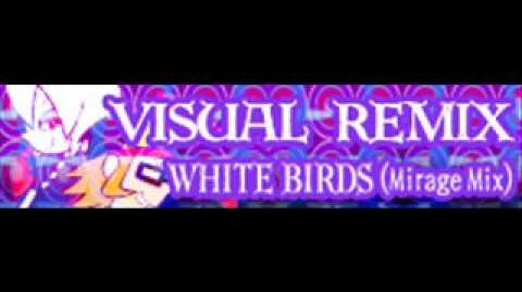 VISUAL REMIX 「WHITE BIRDS (Mirage Mix) LONG」