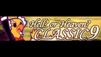 CLASSIC 9 「Hell? or Heaven?」