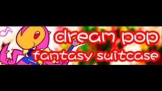 DREAM POP 「Fantasy Suitcase」