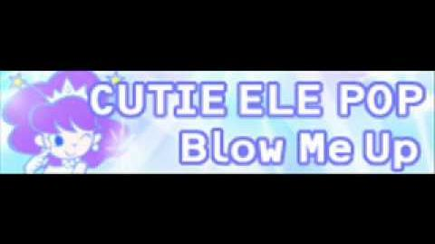 CUTIE ELE POP 「Blow Me Up」