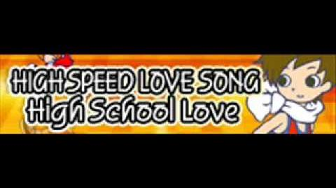 HIGH SPEED LOVE SONG 「High School Love」