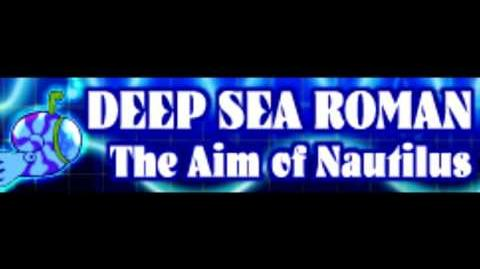 DEEP SEA ROMAN 「The Aim of Nautilus」