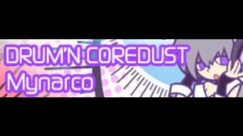 HD DRUM'N COREDUST 「Mynarco Addiction」