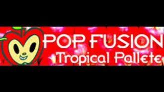 POP FUSION 「Tropical Pallete」