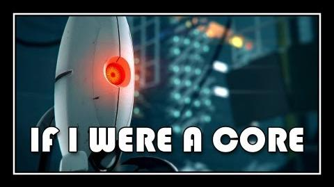 Portal 2 - If I Were A Core