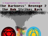 The Darkness's Revenge 2 The Bob Strikes Back