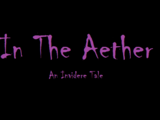 In The Aether: An Invidere Tale