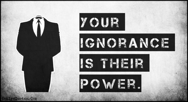 Your-ignorance-is-their-power.