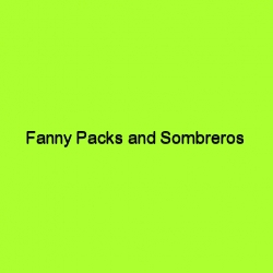 Fanny packs and sombreros title card