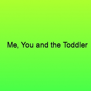 Me you and the toddler title card