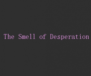 The smell of desperation title card
