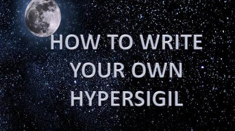 HYPERSIGIL - HOW TO WRITE A HYPERSIGIL AKA SUPERSIGIL