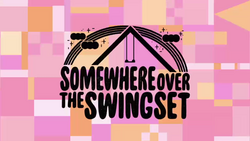 Somwehere Over the Swingset Title Card