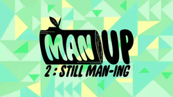 Man Up 2 Still Man-Ing Title Card