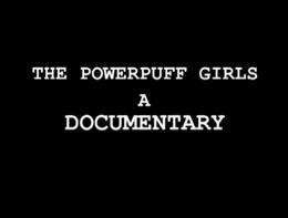 The Powerpuff Girls A Documentary