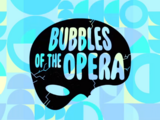 Bubbles of the Opera