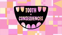 Tooth or Consequences title card
