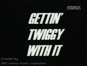 Sacudindo o Twiggy
