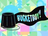 Bucketboy!