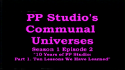 PPStudio'sCommunalUniverses2017s01e02PPStudioAt10YearsPart2TenLessonsWeHaveLearnedTitleCard