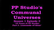 PPStudio'sCommunalUniverses2017s01e03PPStudioAt10YearsPart3LemonadeOfIdeasTitleCard