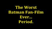 TheWorstBatmanFanfilmEver...Period.2016TitleCard