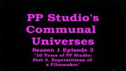 PPStudio'sCommunalUniverses2017s01e04PPStudioAt10YearsPart4SuperstitionsOfAFilmmakerTitleCard