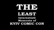 TheLeastInterestingEventsOfKyivComicCon2017TitleCard