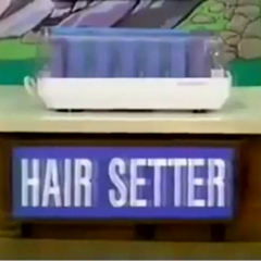 The Hair Setter is next.
