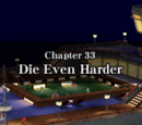 Chapter 33: Die Even Harder