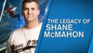 The Legacy Of Shane McMahon