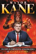 Mayor Kane My Life in Wrestling and Liberty