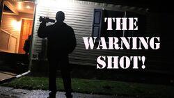 THE WARNING SHOT!