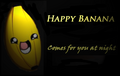 Happy banana comes for you at night