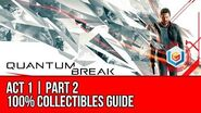 Quantum Break - Act 1 Part 2 Collectibles Locations (All Quantum Ripples, Chronon Sources, Intel)