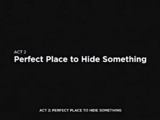 Act 2: Perfect Place to Hide Something