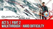 Quantum Break - Act 5 Part 2 Walkthrough - Return To The University (Hard Difficulty)